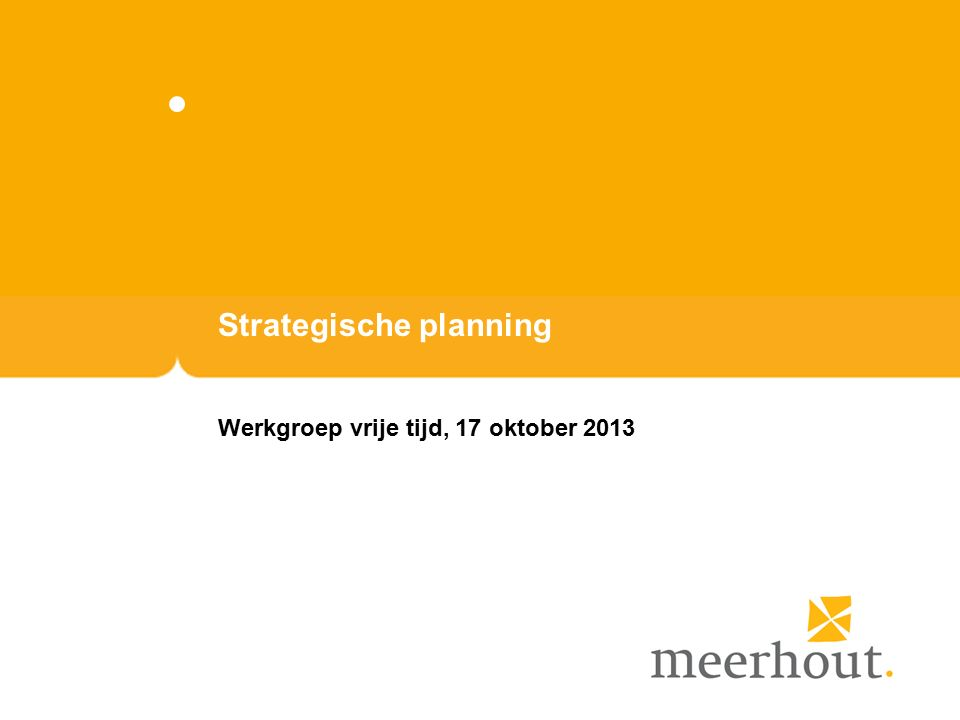 Definities Hoe werkt strategische planning?: –Missie >waarvoor bestaan we –Visie >waar willen we naartoe –Strategische doelstellingen >In BBC jargon: beleidsdoelstellingen.