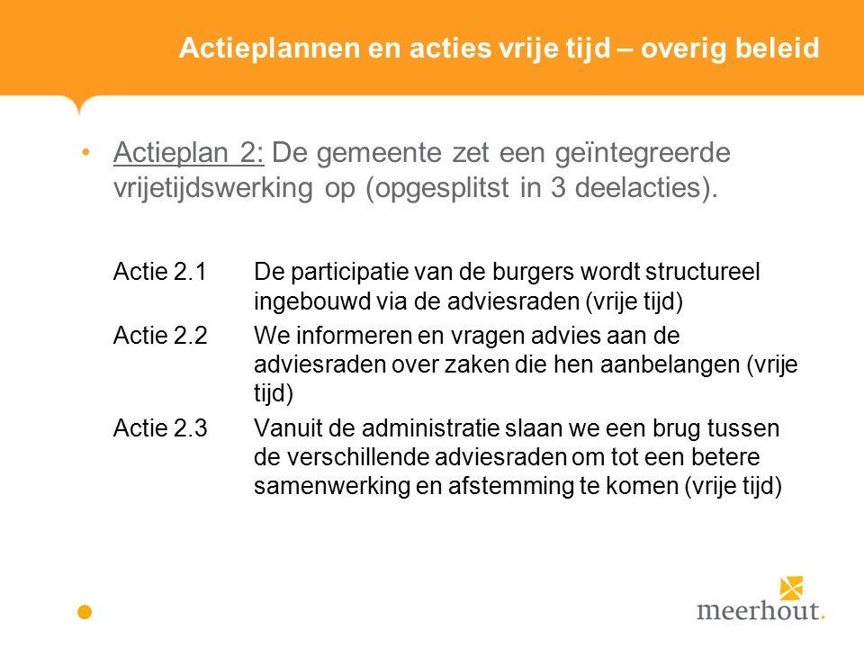 Actieplannen en acties vrije tijd – overig beleid Actieplan 2: De gemeente zet een geïntegreerde vrijetijdswerking op (opgesplitst in 3 deelacties).