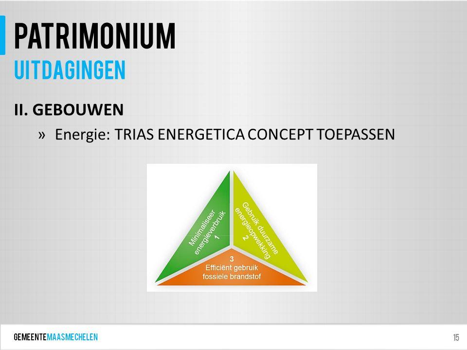 GEMEENTEmaasmechelen patrimonium II. GEBOUWEN »Energie: TRIAS ENERGETICA CONCEPT TOEPASSEN 15 Uitdagingen