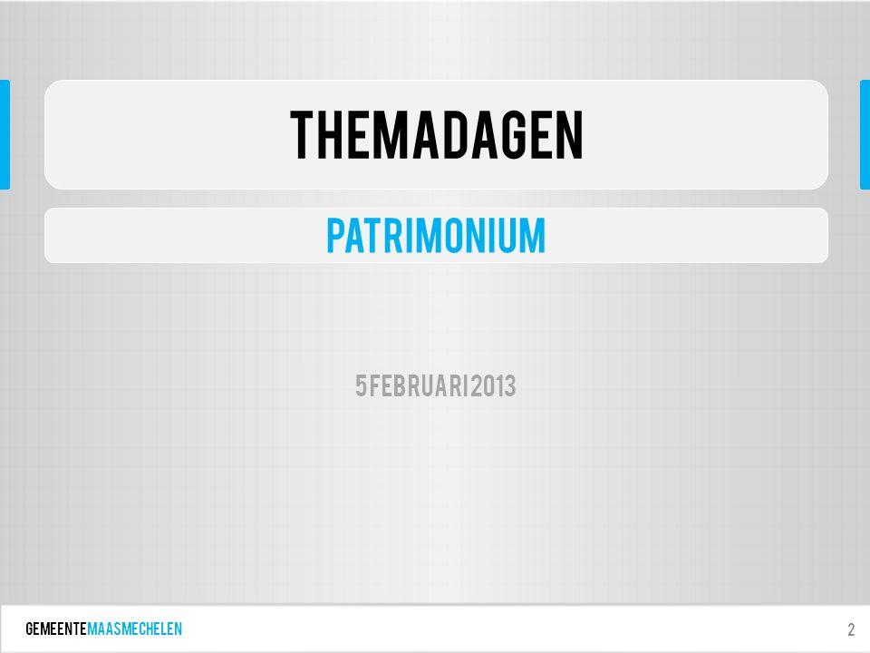 GEMEENTEmaasmechelen 2 ThemaDagen patrimonium 5 februari 2013