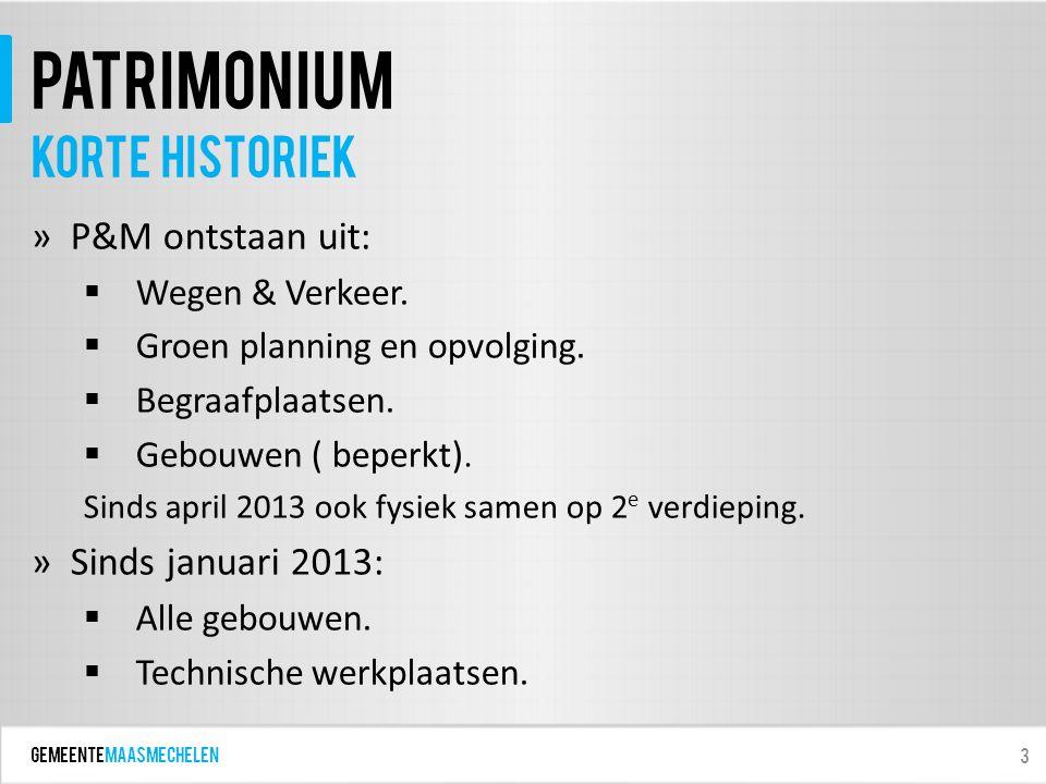 GEMEENTEmaasmechelen patrimonium »P&M ontstaan uit:  Wegen & Verkeer.  Groen planning en opvolging.  Begraafplaatsen.  Gebouwen ( beperkt). Sinds