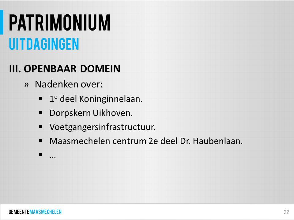 GEMEENTEmaasmechelen patrimonium III. OPENBAAR DOMEIN »Nadenken over:  1 e deel Koninginnelaan.  Dorpskern Uikhoven.  Voetgangersinfrastructuur. 
