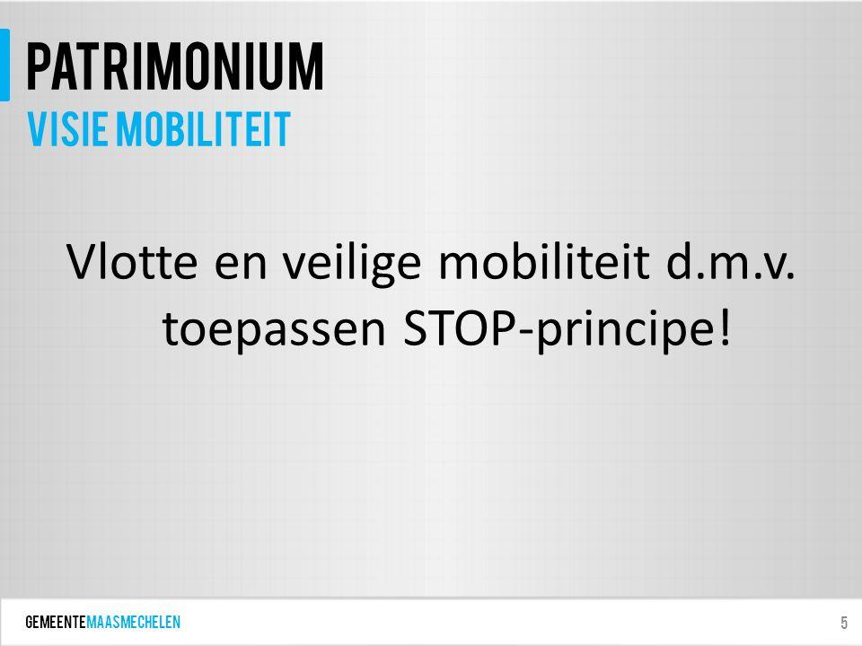 GEMEENTEmaasmechelen patrimonium Vlotte en veilige mobiliteit d.m.v. toepassen STOP-principe! 5 Visie mobiliteit