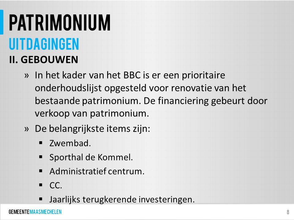 GEMEENTEmaasmechelen patrimonium II. GEBOUWEN »In het kader van het BBC is er een prioritaire onderhoudslijst opgesteld voor renovatie van het bestaan