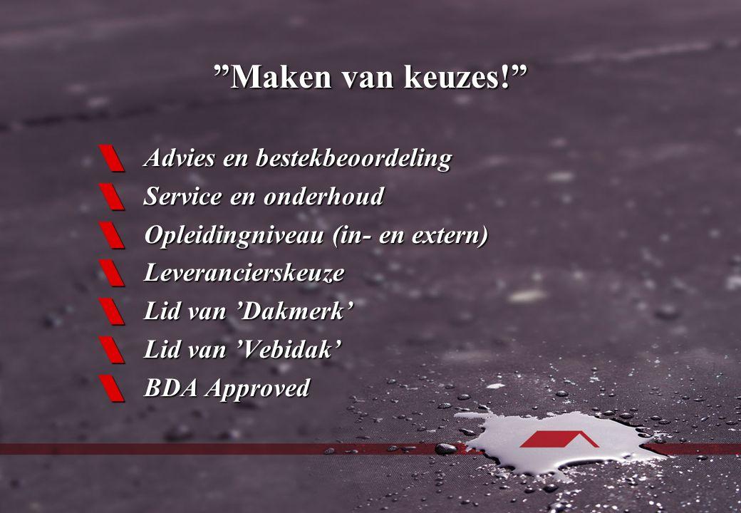 Maken van keuzes!  Advies en bestekbeoordeling  Service en onderhoud  Opleidingniveau (in- en extern)  Leverancierskeuze  Lid van 'Dakmerk'  Lid van 'Vebidak'  BDA Approved