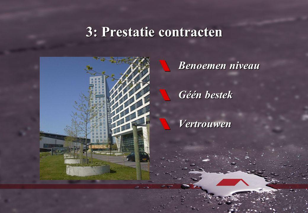 3: Prestatie contracten  Benoemen niveau  Géén bestek  Vertrouwen
