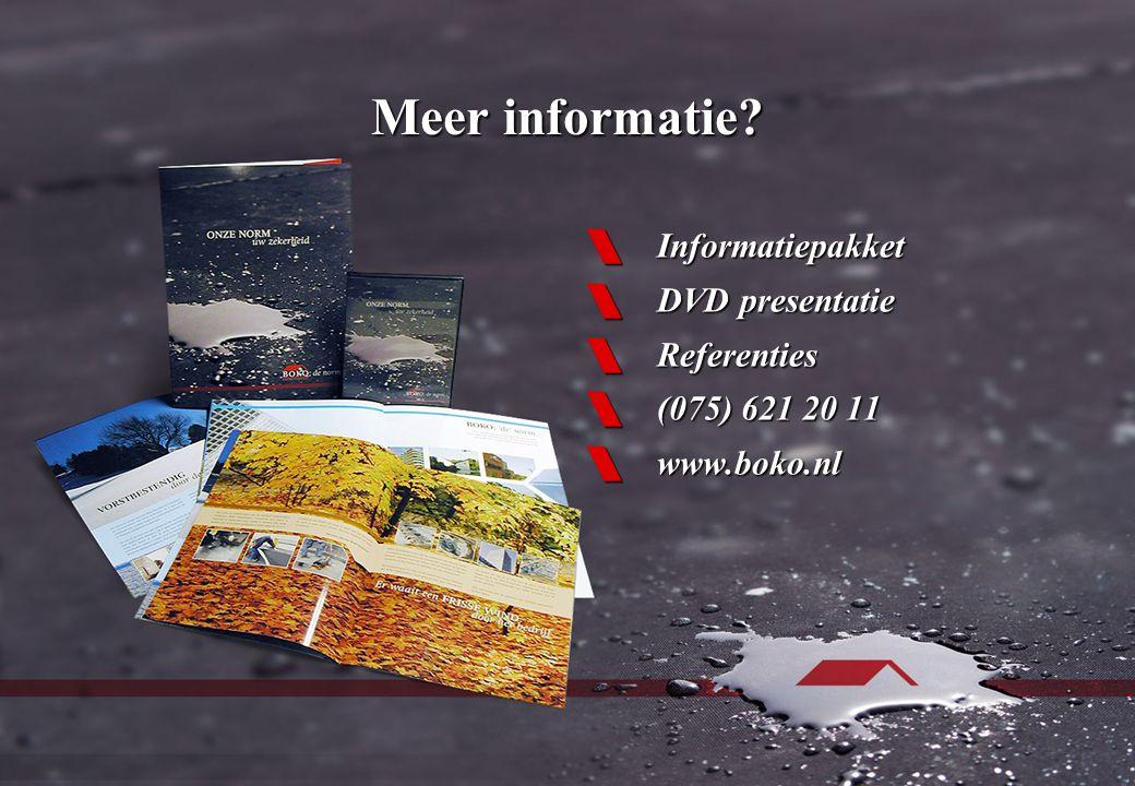 Meer informatie?  Informatiepakket  DVD presentatie  Referenties  (075) 621 20 11  www.boko.nl