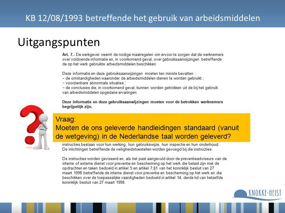 KB 12/08/1993 betreffende het gebruik van arbeidsmiddelen Uitgangspunten Art.