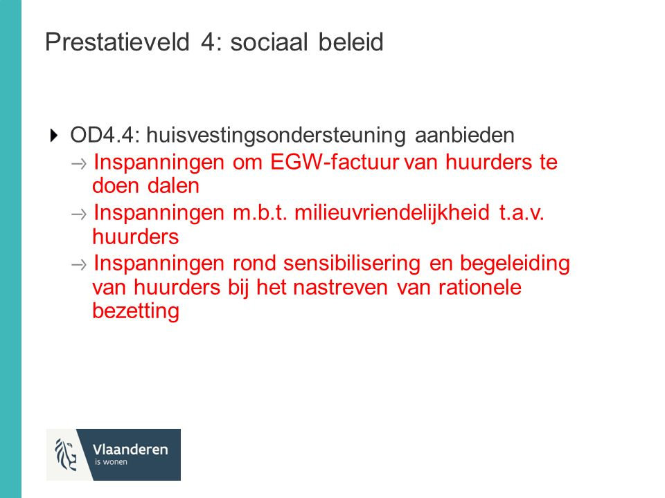 Prestatieveld 4: sociaal beleid OD4.4: huisvestingsondersteuning aanbieden Inspanningen om EGW-factuur van huurders te doen dalen Inspanningen m.b.t.