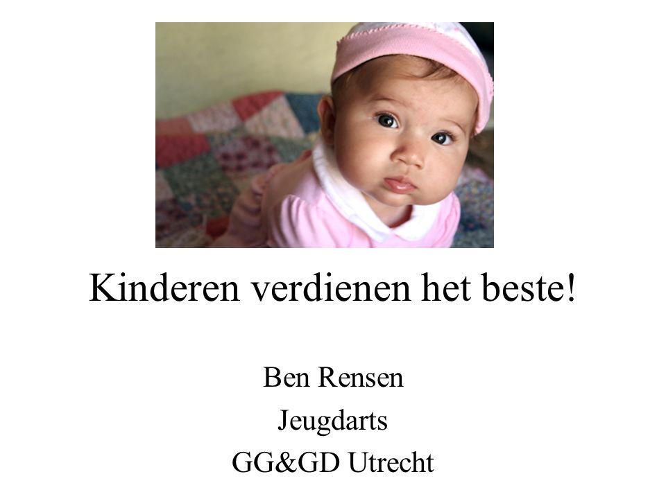 Kinderen verdienen het beste! Ben Rensen Jeugdarts GG&GD Utrecht