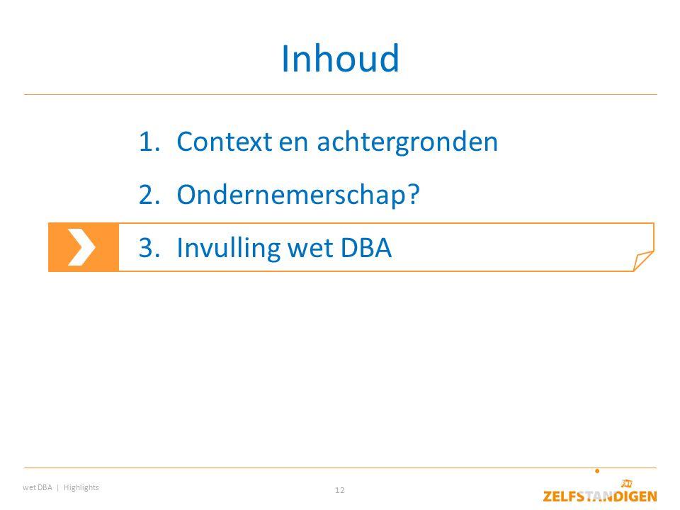 12 Inhoud wet DBA | Highlights 1.Context en achtergronden 2.Ondernemerschap? 3.Invulling wet DBA