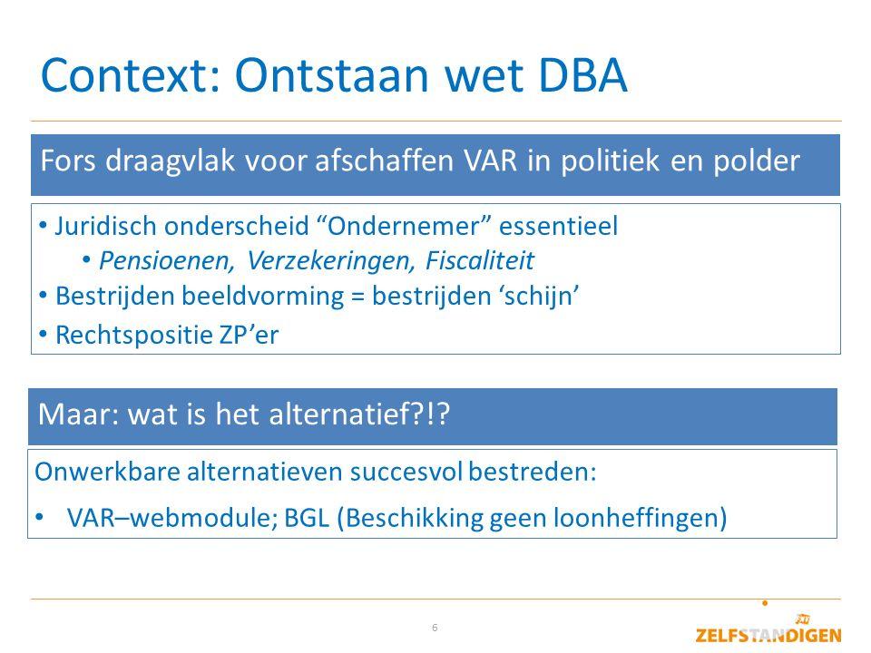 """6 Context: Ontstaan wet DBA Fors draagvlak voor afschaffen VAR in politiek en polder Juridisch onderscheid """"Ondernemer"""" essentieel Pensioenen, Verzeke"""