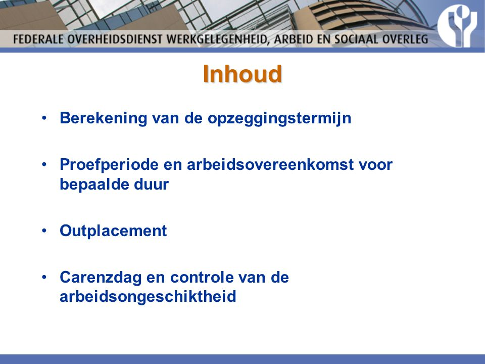 Inhoud Berekening van de opzeggingstermijn Proefperiode en arbeidsovereenkomst voor bepaalde duur Outplacement Carenzdag en controle van de arbeidsongeschiktheid