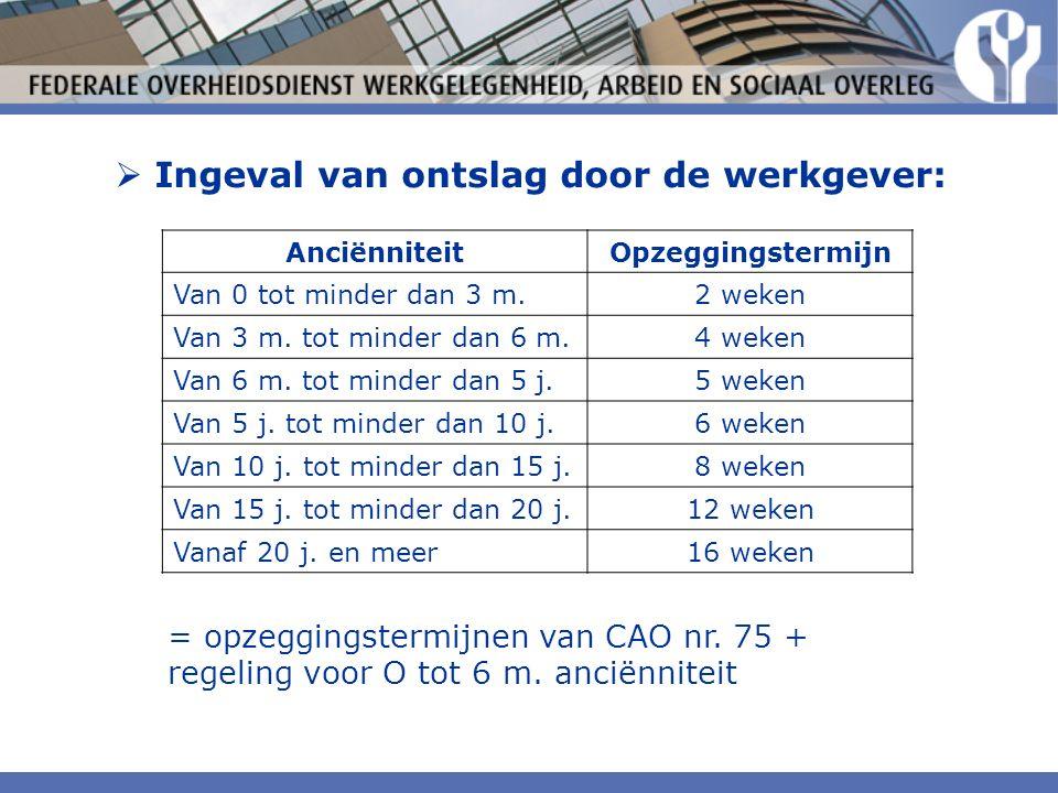  Ingeval van ontslag door de werkgever: AnciënniteitOpzeggingstermijn Van 0 tot minder dan 3 m.2 weken Van 3 m.