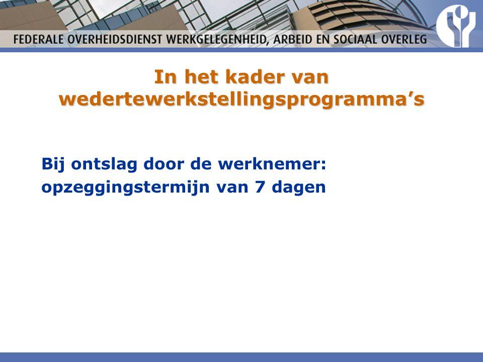In het kader van wedertewerkstellingsprogramma's Bij ontslag door de werknemer: opzeggingstermijn van 7 dagen