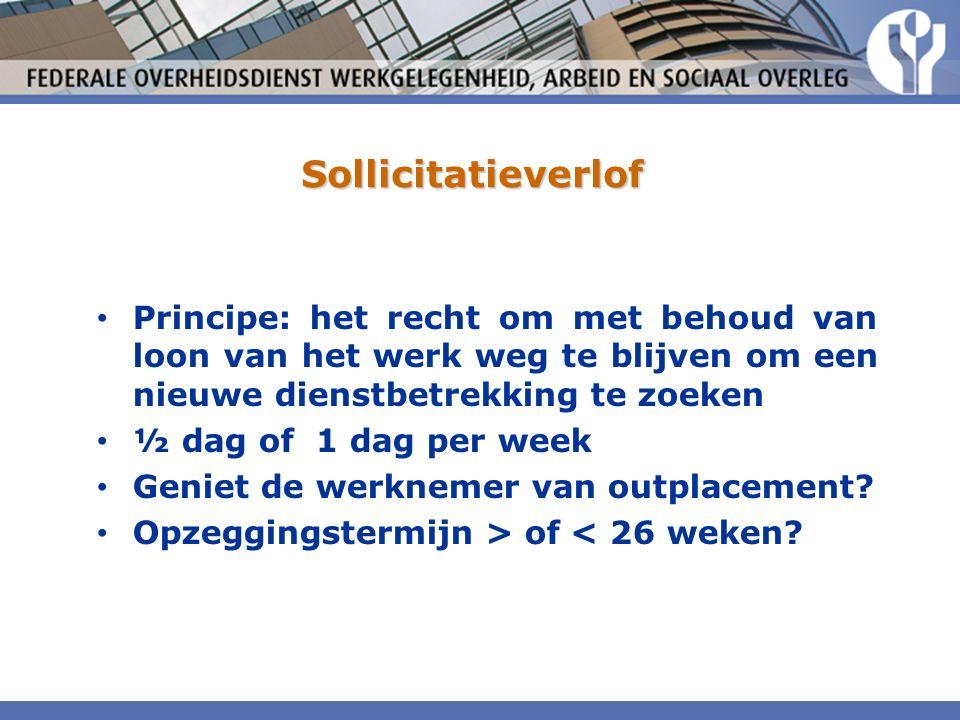Sollicitatieverlof Principe: het recht om met behoud van loon van het werk weg te blijven om een nieuwe dienstbetrekking te zoeken ½ dag of 1 dag per week Geniet de werknemer van outplacement.