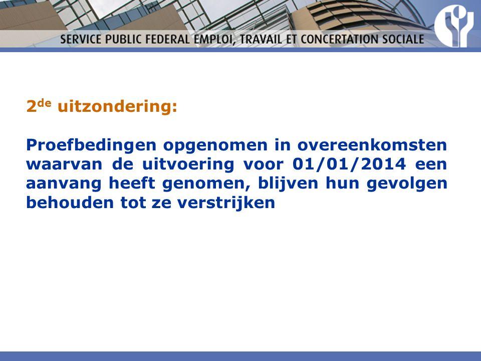 2 de uitzondering: Proefbedingen opgenomen in overeenkomsten waarvan de uitvoering voor 01/01/2014 een aanvang heeft genomen, blijven hun gevolgen behouden tot ze verstrijken