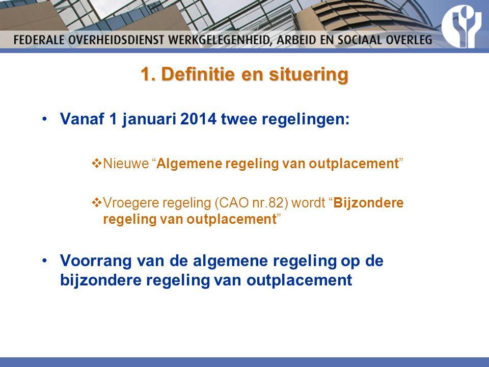 """1. Definitie en situering Vanaf 1 januari 2014 twee regelingen:  Nieuwe """"Algemene regeling van outplacement""""  Vroegere regeling (CAO nr.82) wordt """"B"""