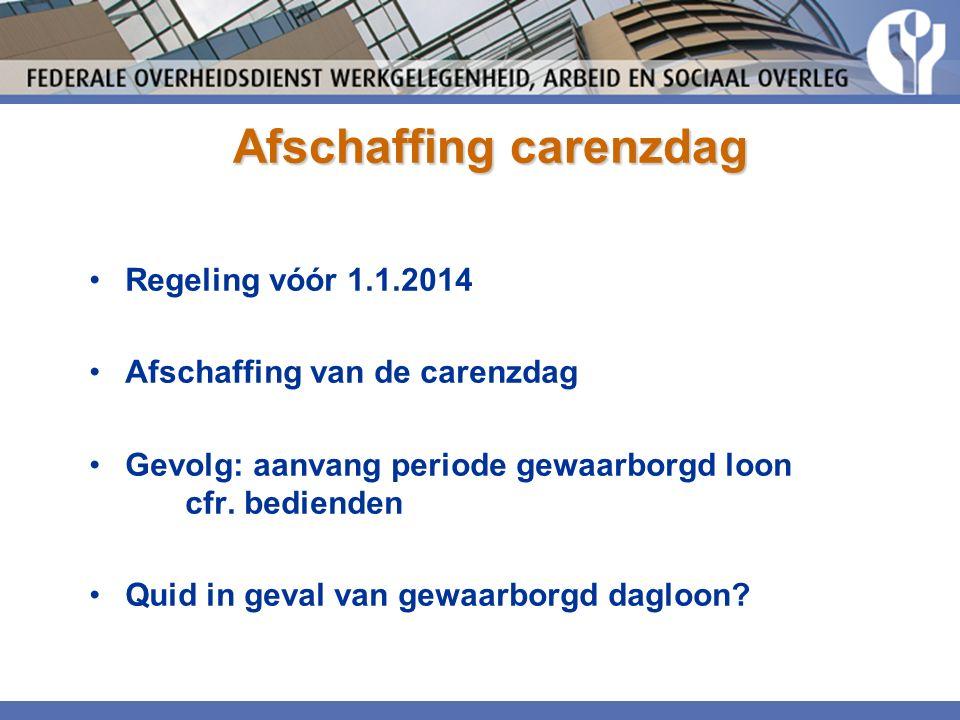 Afschaffing carenzdag Regeling vóór 1.1.2014 Afschaffing van de carenzdag Gevolg: aanvang periode gewaarborgd loon cfr.