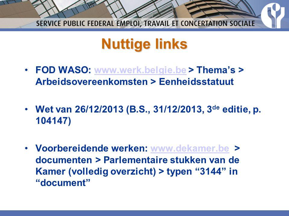 Nuttige links FOD WASO: www.werk.belgie.be > Thema's > Arbeidsovereenkomsten > Eenheidsstatuutwww.werk.belgie.be Wet van 26/12/2013 (B.S., 31/12/2013, 3 de editie, p.
