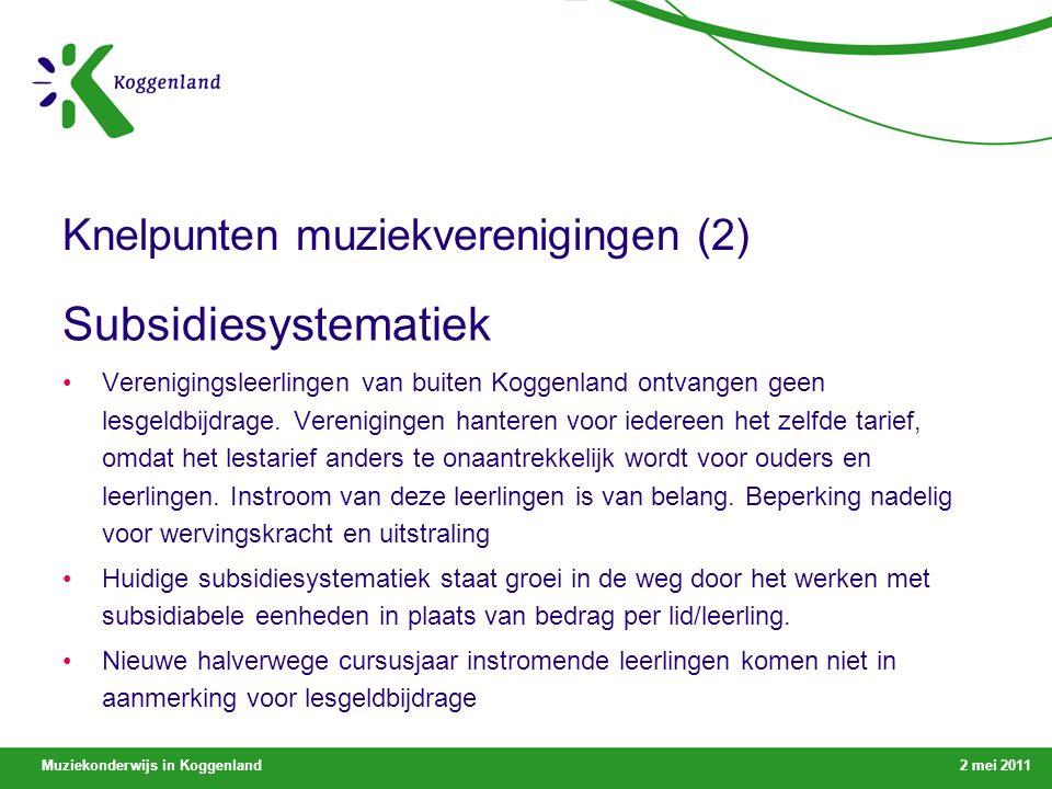 Muziekonderwijs in Koggenland2 mei 2011 Knelpunten muziekverenigingen (2) Subsidiesystematiek Verenigingsleerlingen van buiten Koggenland ontvangen geen lesgeldbijdrage.