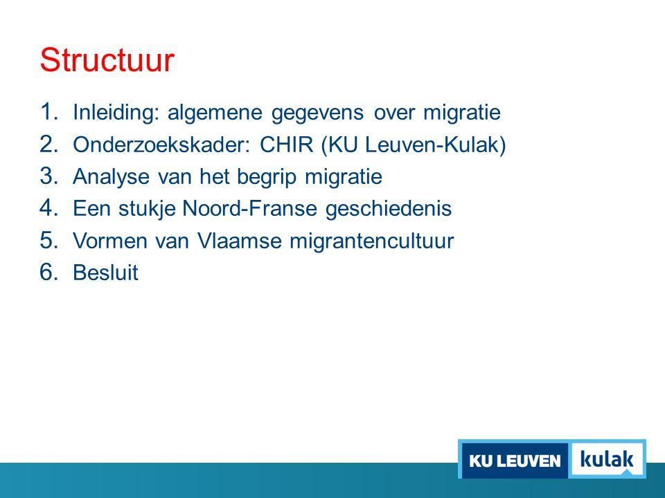 Structuur 1. Inleiding: algemene gegevens over migratie 2. Onderzoekskader: CHIR (KU Leuven-Kulak) 3. Analyse van het begrip migratie 4. Een stukje No