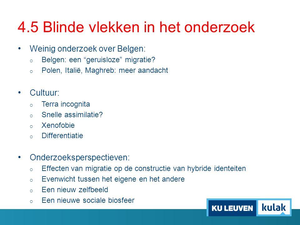"""4.5 Blinde vlekken in het onderzoek Weinig onderzoek over Belgen: o Belgen: een """"geruisloze"""" migratie? o Polen, Italië, Maghreb: meer aandacht Cultuur"""