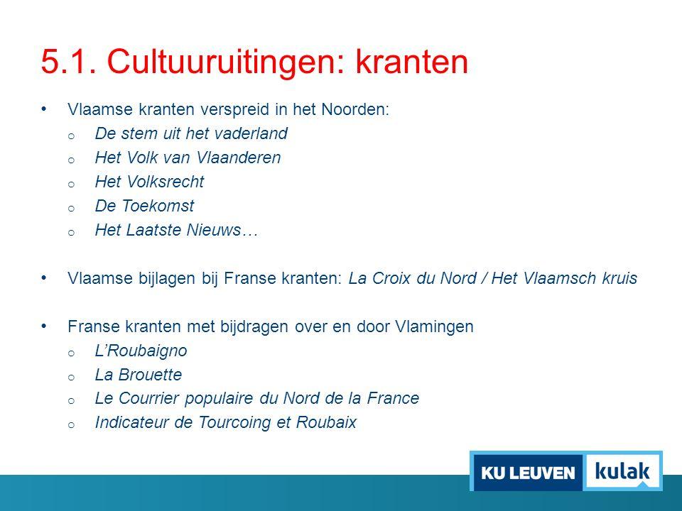 5.1. Cultuuruitingen: kranten Vlaamse kranten verspreid in het Noorden: o De stem uit het vaderland o Het Volk van Vlaanderen o Het Volksrecht o De To