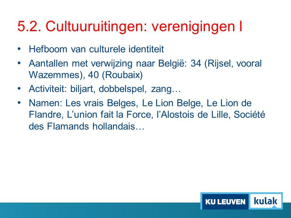 5.2. Cultuuruitingen: verenigingen I Hefboom van culturele identiteit Aantallen met verwijzing naar België: 34 (Rijsel, vooral Wazemmes), 40 (Roubaix)