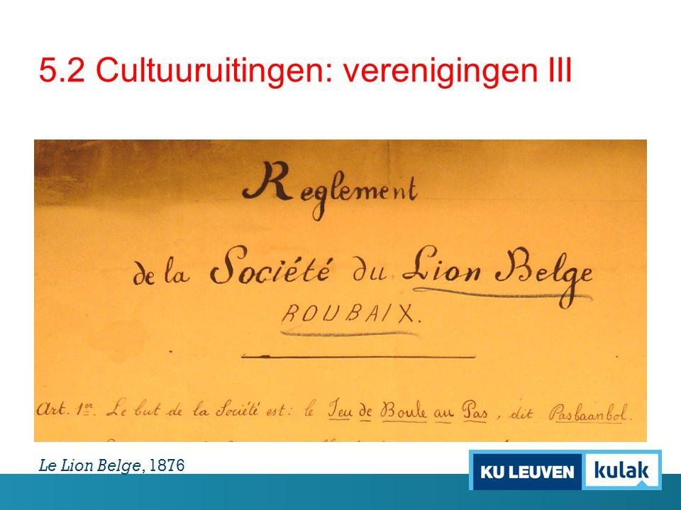 5.2 Cultuuruitingen: verenigingen III Le Lion Belge, 1876