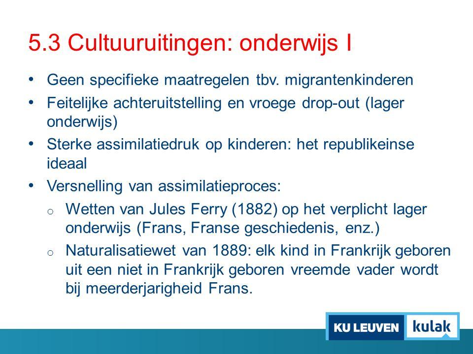 5.3 Cultuuruitingen: onderwijs I Geen specifieke maatregelen tbv. migrantenkinderen Feitelijke achteruitstelling en vroege drop-out (lager onderwijs)