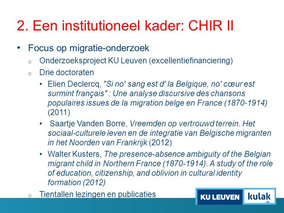 2. Een institutioneel kader: CHIR II Focus op migratie-onderzoek o Onderzoeksproject KU Leuven (excellentiefinanciering) o Drie doctoraten Elien Decle