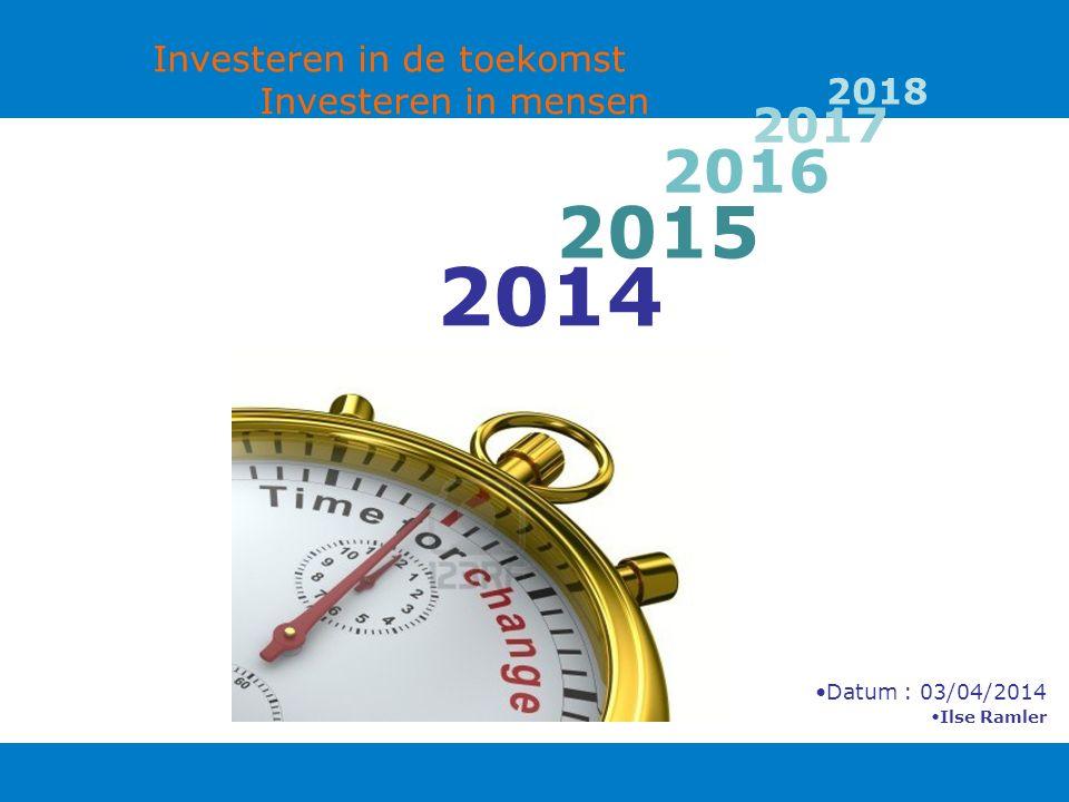 2014 Datum : 03/04/2014 Ilse Ramler 2015 2016 2018 2017 Investeren in de toekomst Investeren in mensen