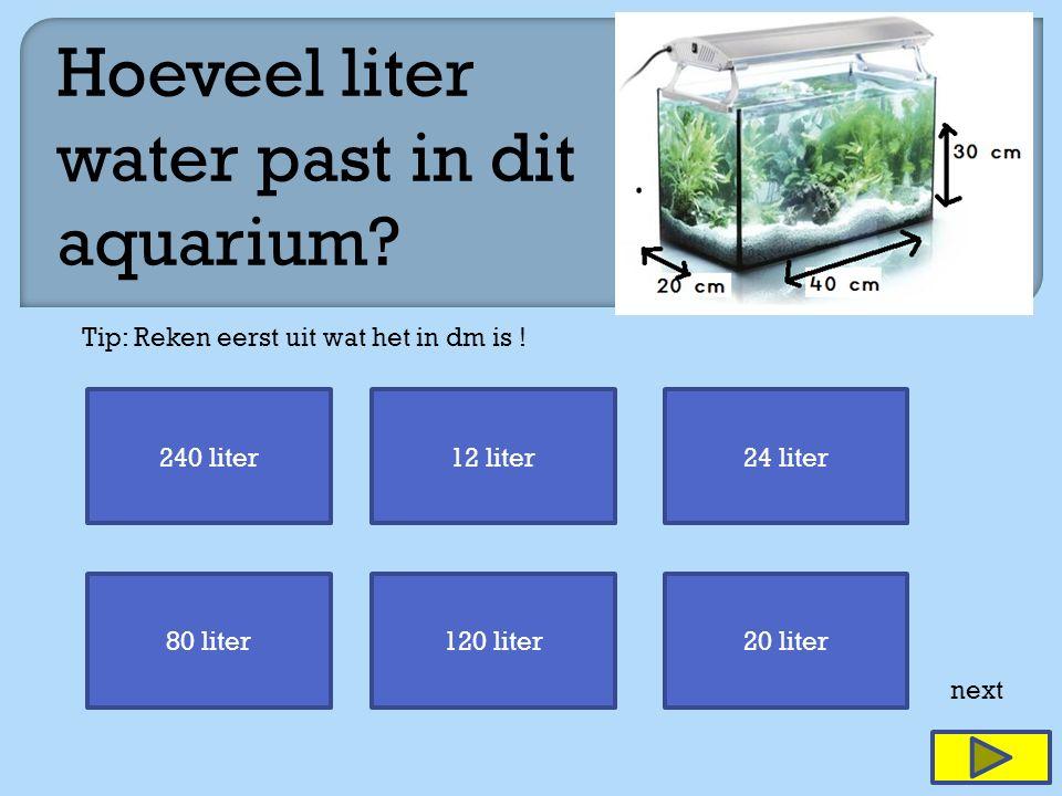 240 liter12 liter24 liter 80 liter120 liter20 liter next Hoeveel liter water past in dit aquarium.