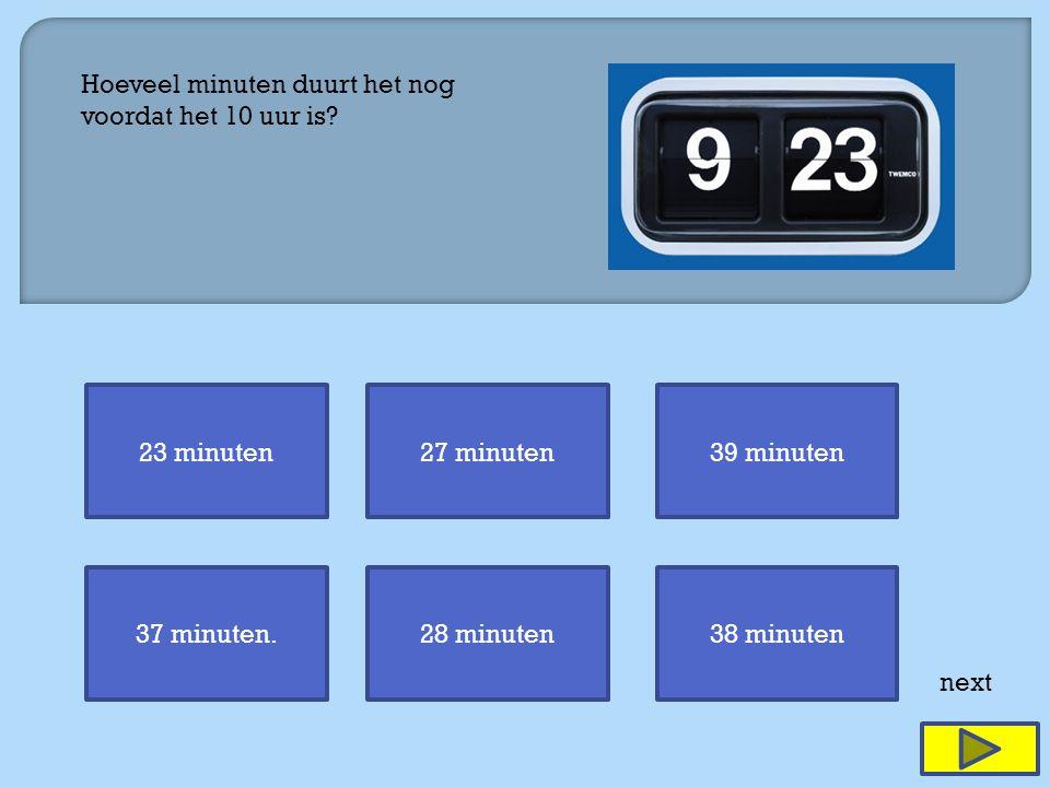 23 minuten27 minuten39 minuten 37 minuten.28 minuten38 minuten next Hoeveel minuten duurt het nog voordat het 10 uur is?