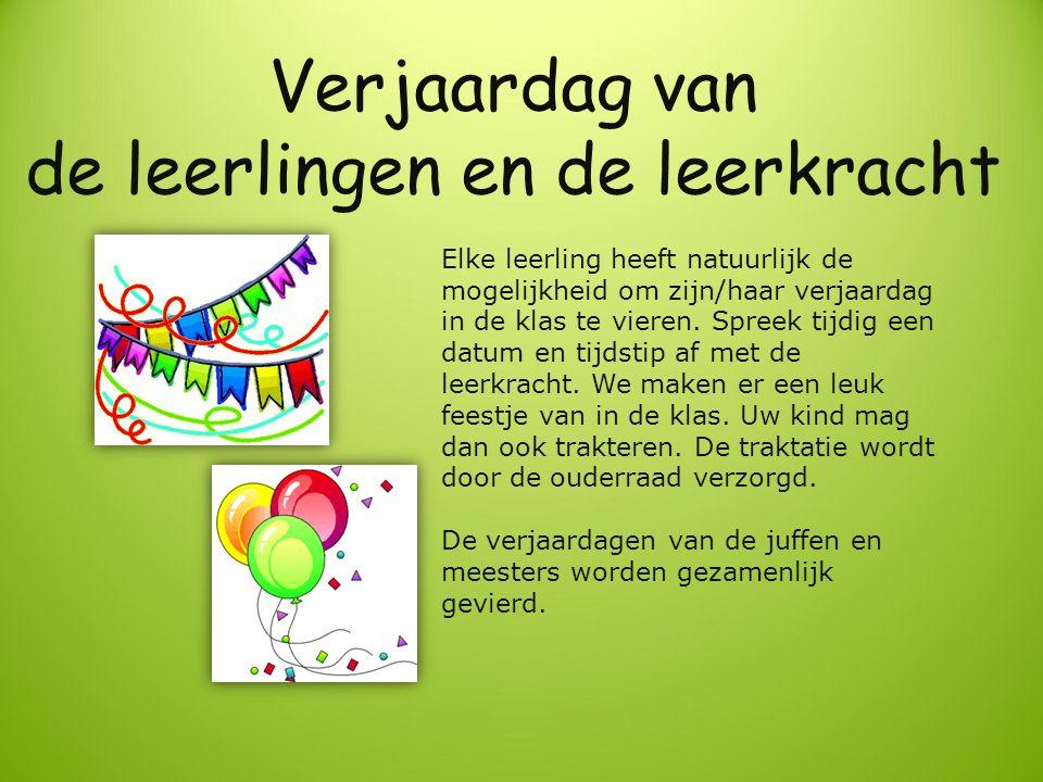 Verjaardag van de leerlingen en de leerkracht Elke leerling heeft natuurlijk de mogelijkheid om zijn/haar verjaardag in de klas te vieren.