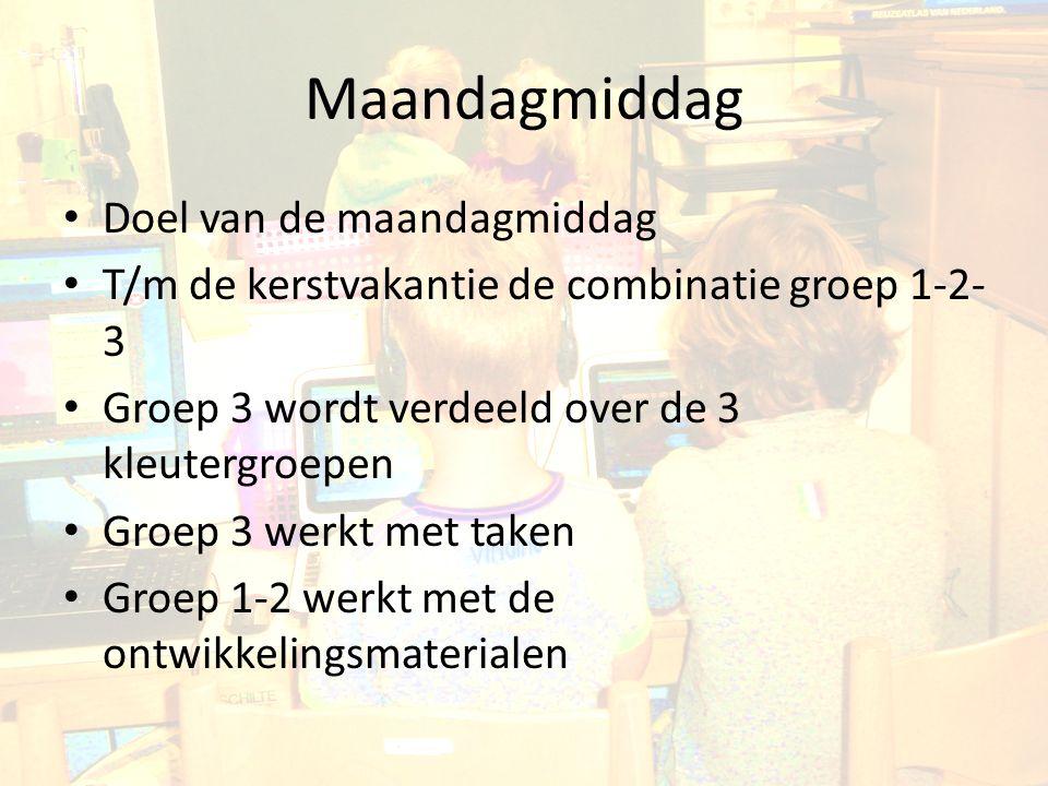 Maandagmiddag Doel van de maandagmiddag T/m de kerstvakantie de combinatie groep 1-2- 3 Groep 3 wordt verdeeld over de 3 kleutergroepen Groep 3 werkt