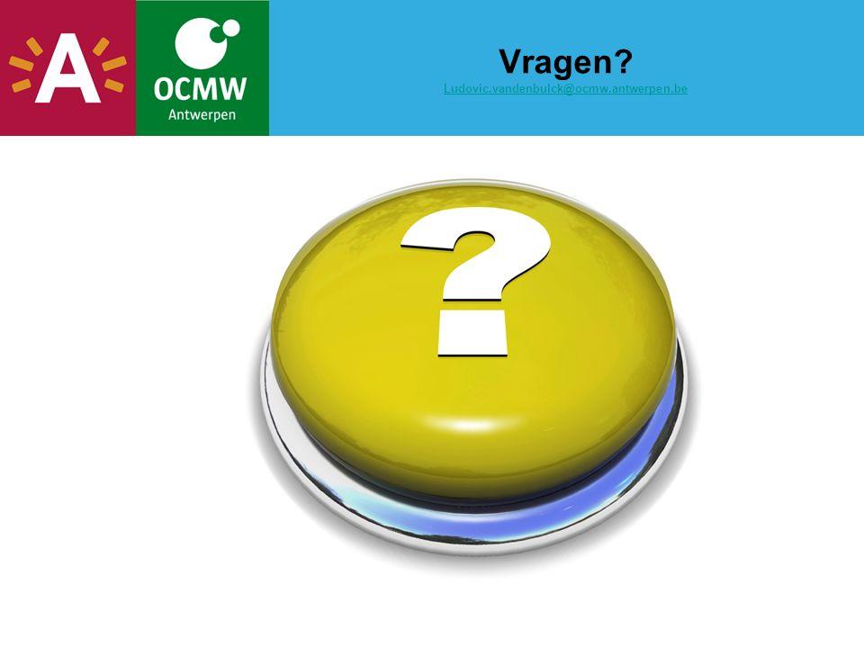 Vragen? Ludovic.vandenbulck@ocmw.antwerpen.be Ludovic.vandenbulck@ocmw.antwerpen.be