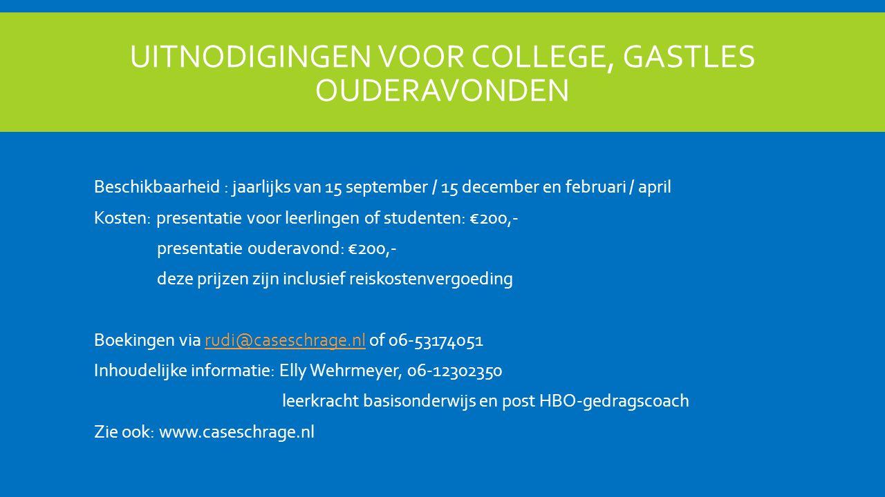 UITNODIGINGEN VOOR COLLEGE, GASTLES OUDERAVONDEN Beschikbaarheid : jaarlijks van 15 september / 15 december en februari / april Kosten: presentatie voor leerlingen of studenten: €200,- presentatie ouderavond: €200,- deze prijzen zijn inclusief reiskostenvergoeding Boekingen via rudi@caseschrage.nl of 06-53174051rudi@caseschrage.nl Inhoudelijke informatie: Elly Wehrmeyer, 06-12302350 leerkracht basisonderwijs en post HBO-gedragscoach Zie ook: www.caseschrage.nl