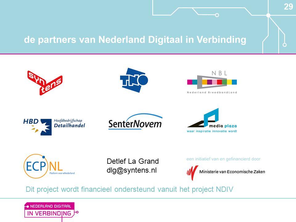 29 Detlef La Grand dlg@syntens.nl Dit project wordt financieel ondersteund vanuit het project NDIV