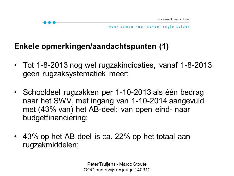 Peter Truijens - Marco Stoute OOG onderwijs en jeugd 140312 Enkele opmerkingen/aandachtspunten (1) Tot 1-8-2013 nog wel rugzakindicaties, vanaf 1-8-2013 geen rugzaksystematiek meer; Schooldeel rugzakken per 1-10-2013 als één bedrag naar het SWV, met ingang van 1-10-2014 aangevuld met (43% van) het AB-deel: van open eind- naar budgetfinanciering; 43% op het AB-deel is ca.
