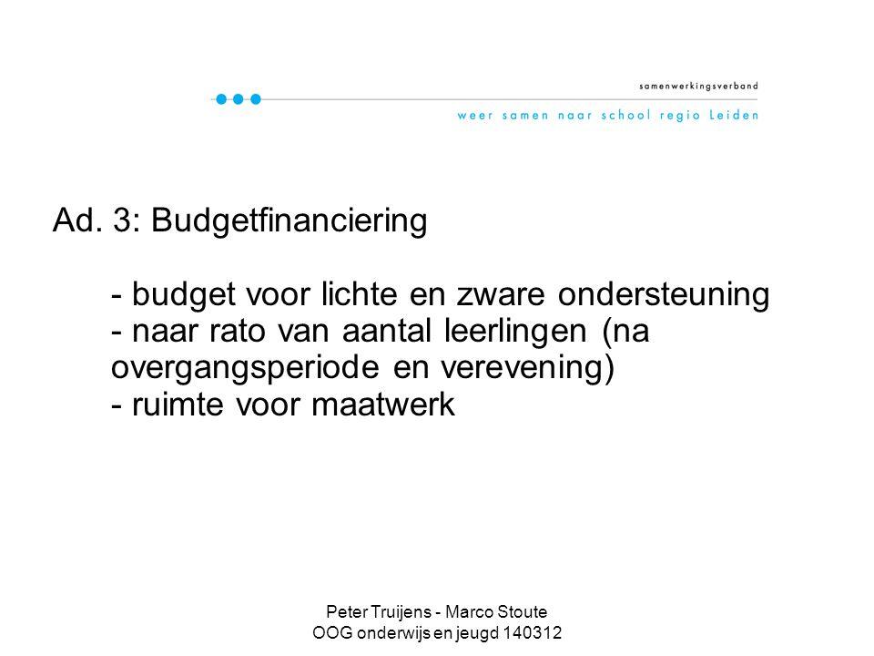 Peter Truijens - Marco Stoute OOG onderwijs en jeugd 140312 Budget Passend onderwijs ( na een vereveningsperiode) middelen lichte ondersteuning (vm.