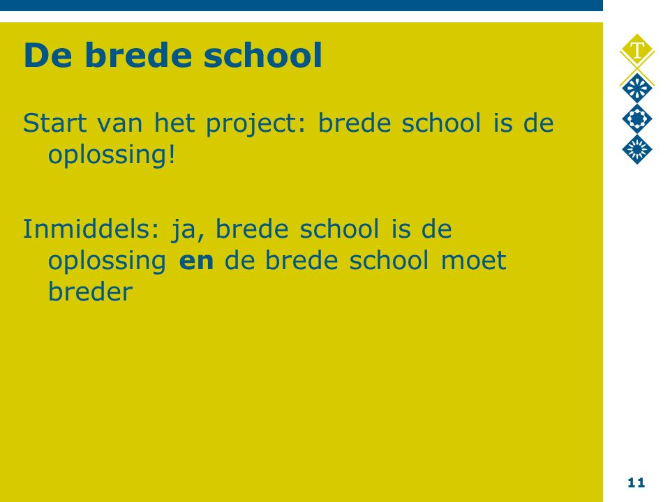11 De brede school Start van het project: brede school is de oplossing.