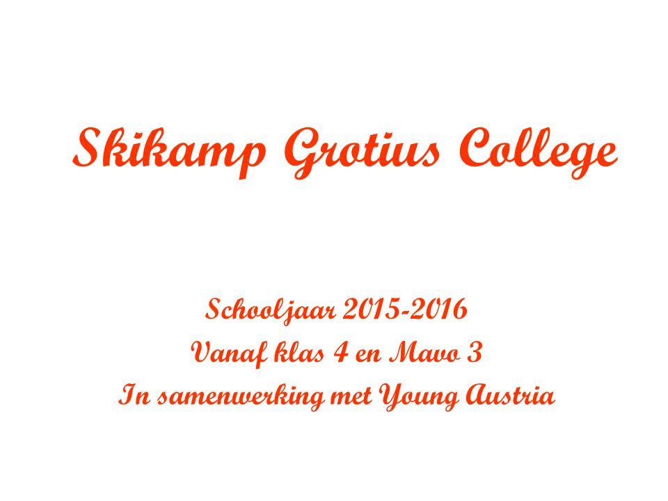 Skikamp Grotius College Schooljaar 2015-2016 Vanaf klas 4 en Mavo 3 In samenwerking met Young Austria