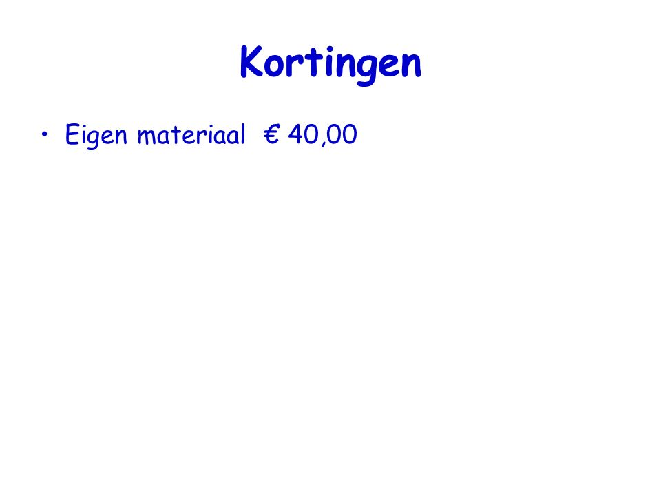 Kortingen Eigen materiaal € 40,00