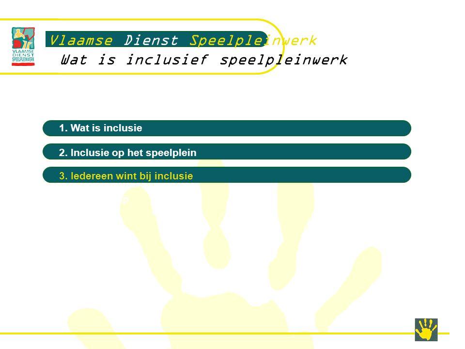 Vlaamse Dienst Speelpleinwerk Wat is inclusief speelpleinwerk 1.