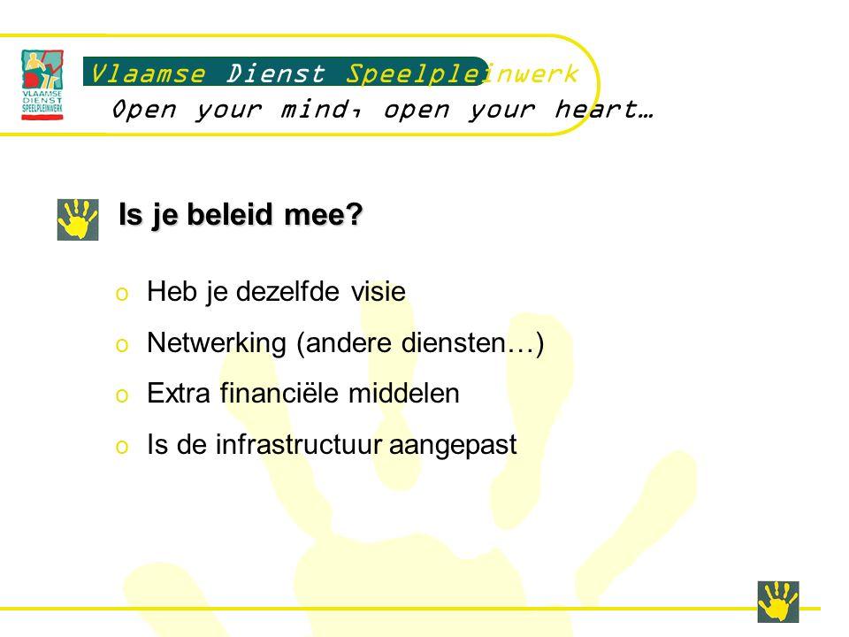 Is je beleid mee? Vlaamse Dienst Speelpleinwerk Open your mind, open your heart… o Heb je dezelfde visie o Netwerking (andere diensten…) o Extra finan