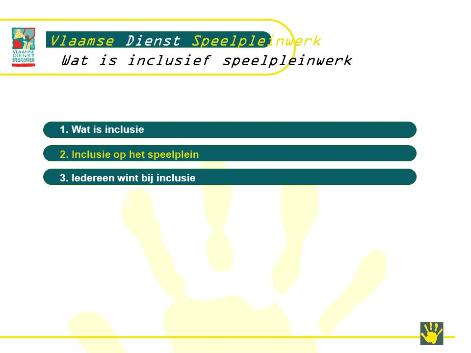 Een systeem.Vlaamse Dienst Speelpleinwerk Open your mind, open your heart… o Een aparte groep.