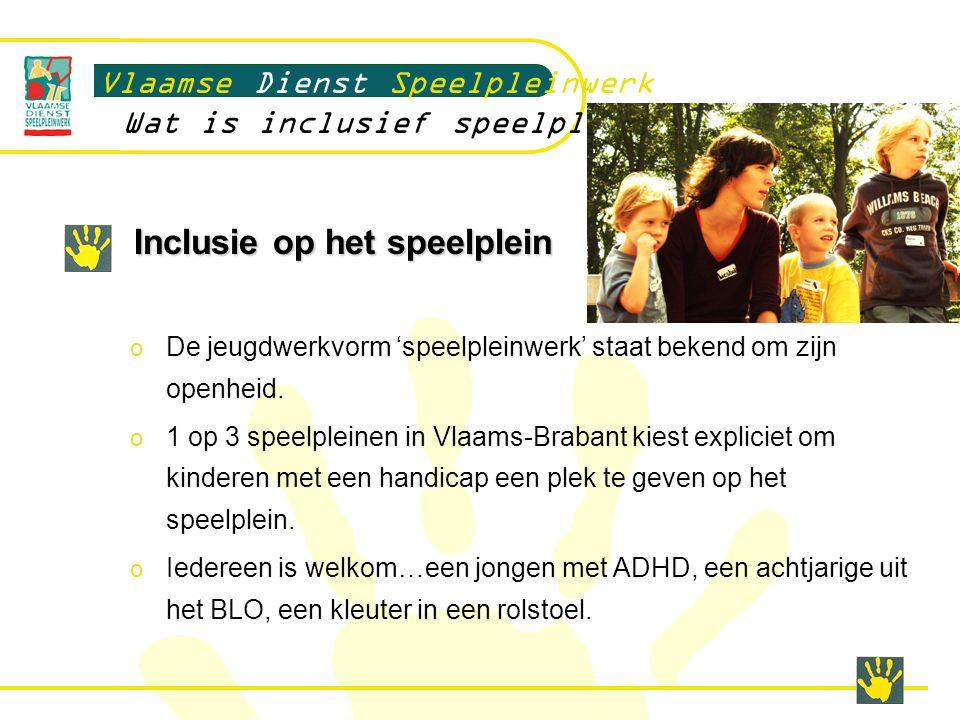 Inclusie op het speelplein Het speelplein zet actief en doelgericht stappen: o Om effectief kinderen met een handicap te bereiken.