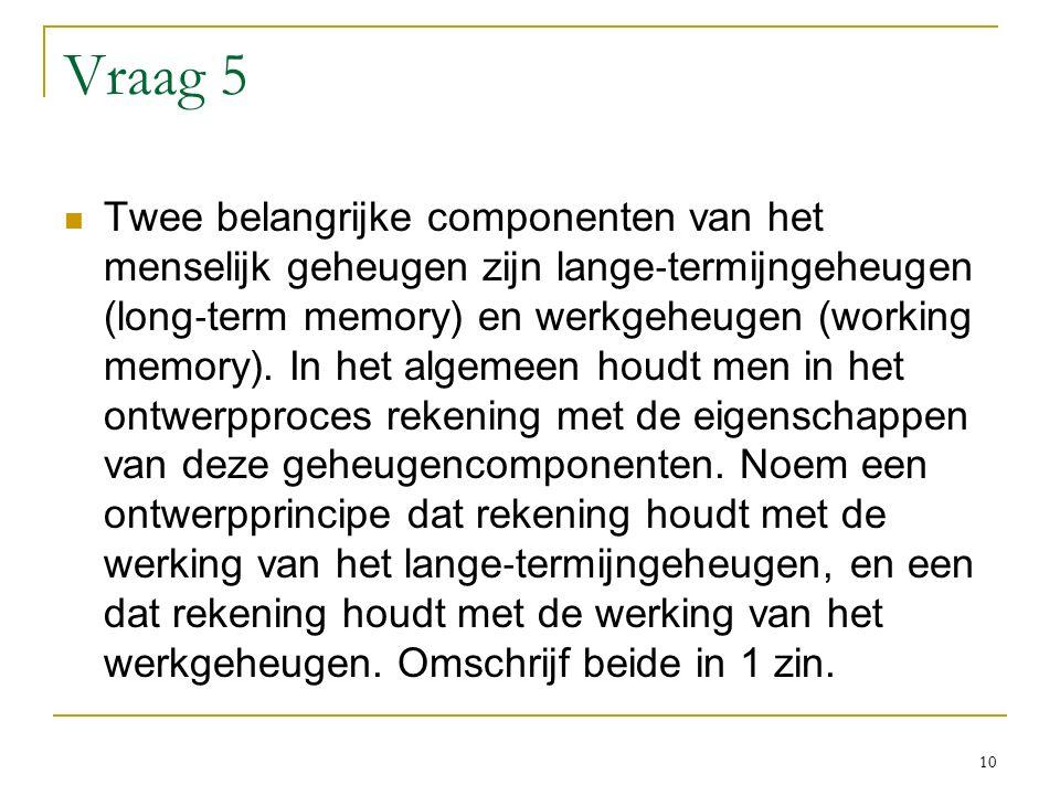 Vraag 5 Twee belangrijke componenten van het menselijk geheugen zijn lange ‐ termijngeheugen (long ‐ term memory) en werkgeheugen (working memory).